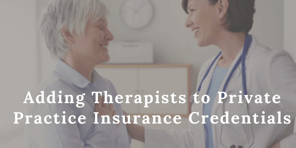 Adding Therapists to Private Practice Insurance Credentials