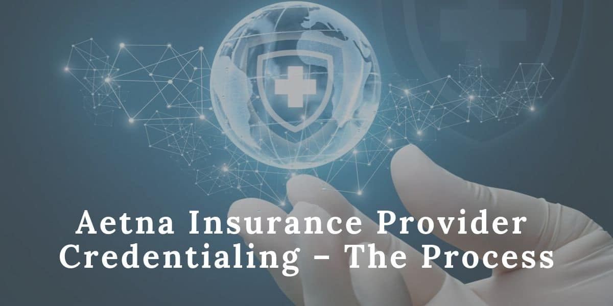Aetna Insurance Provider Credentialing – The Process