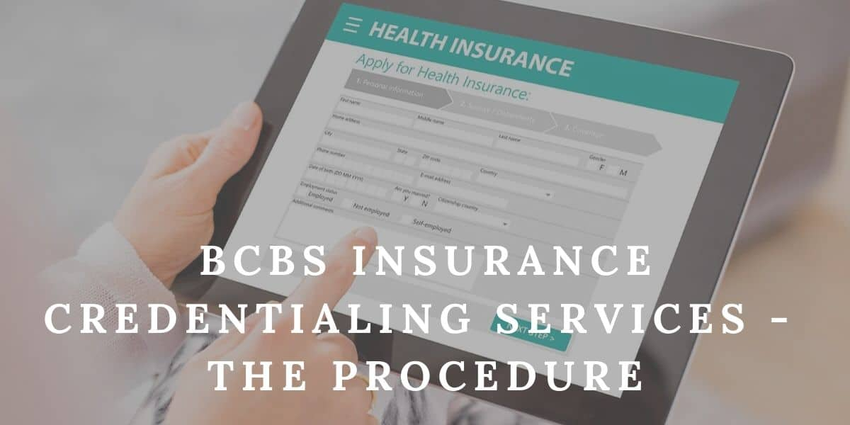 BCBS Insurance Credentialing Services – The Procedure