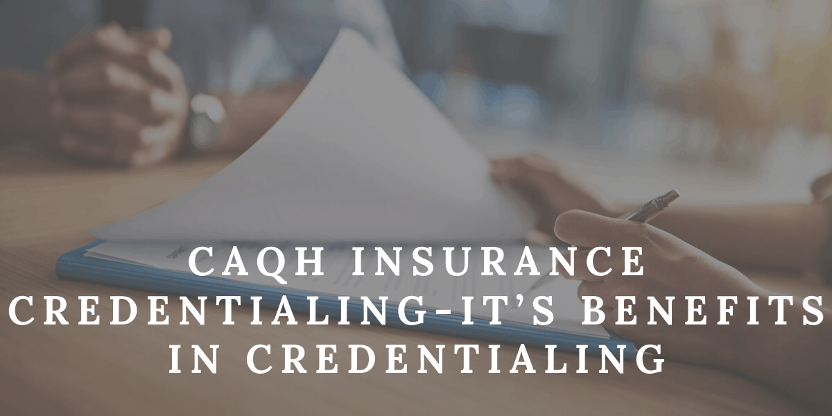 CAQH Insurance Credentialing-It's Benefits in Credentialing
