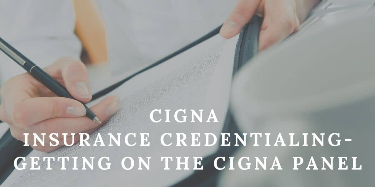 Cigna Insurance Credentialing – Getting On the Cigna Panel