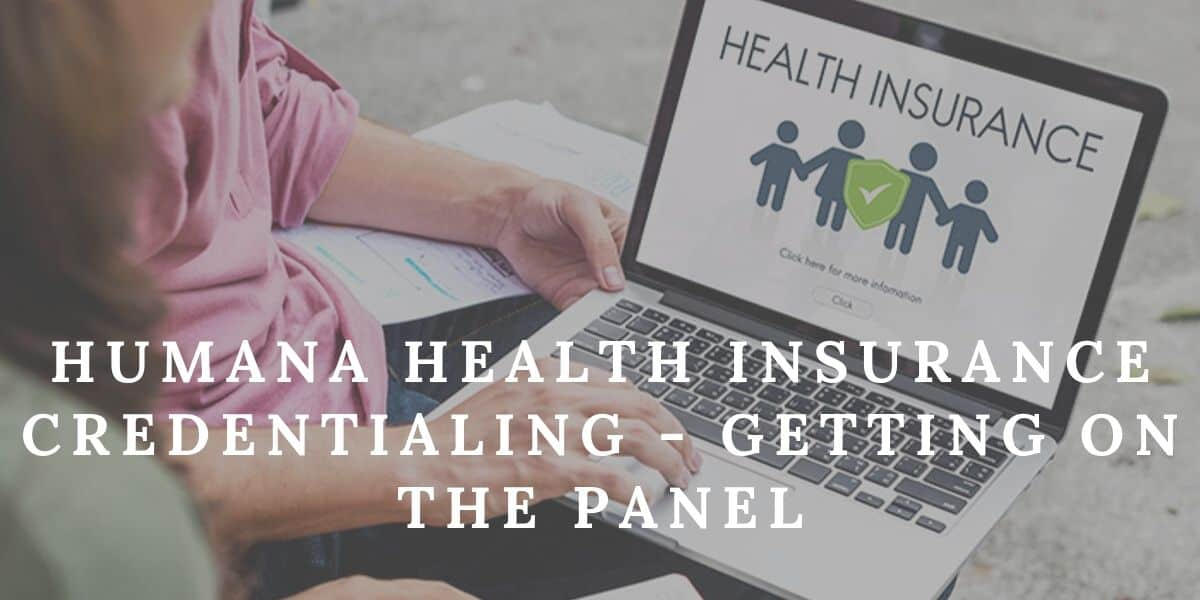 Humana Health Insurance >> Humana Health Insurance Credentialing Getting On The Panel