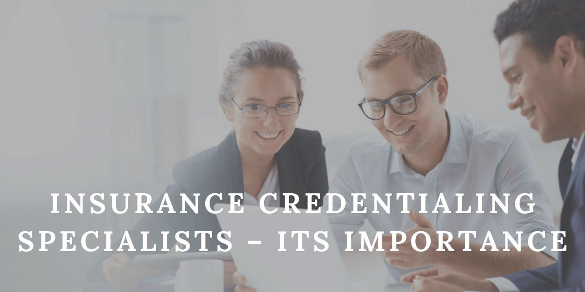 Insurance Credentialing Specialists – Its Importance