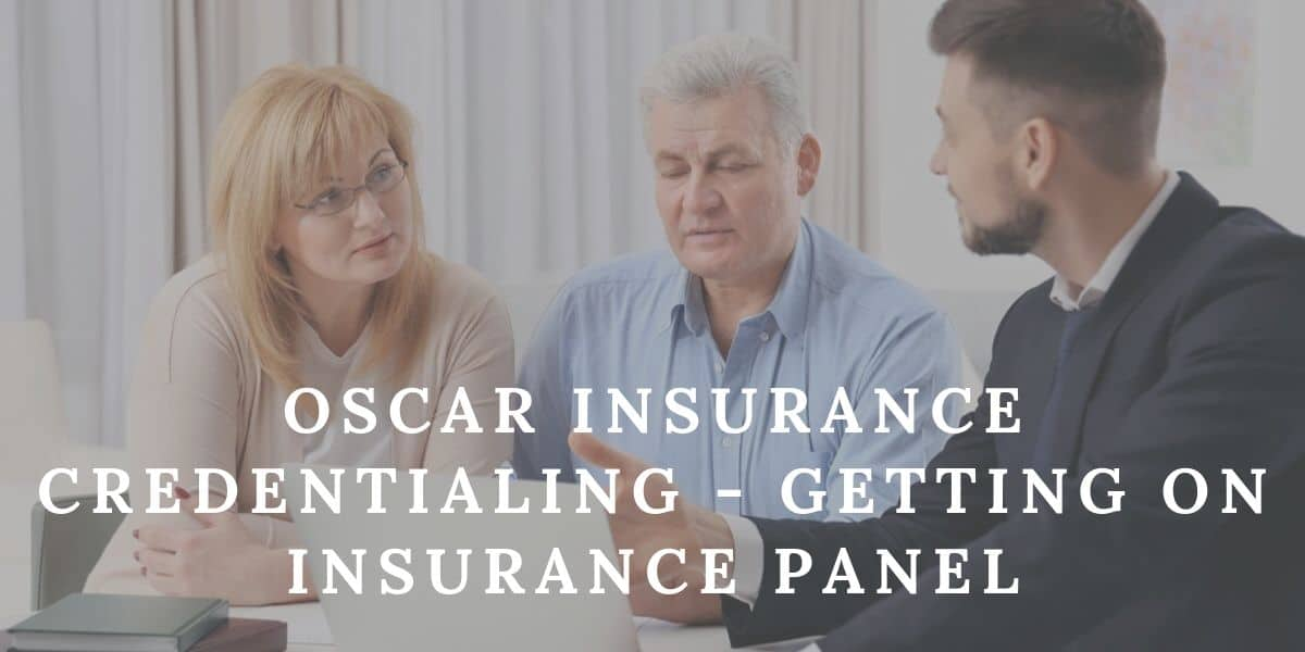 Oscar Insurance Credentialing – Getting on Insurance Panel