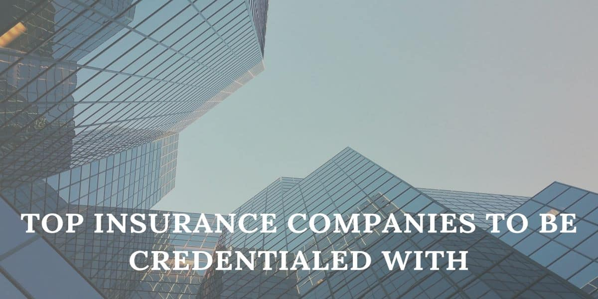 Top Insurance Companies to Be Credentialed With
