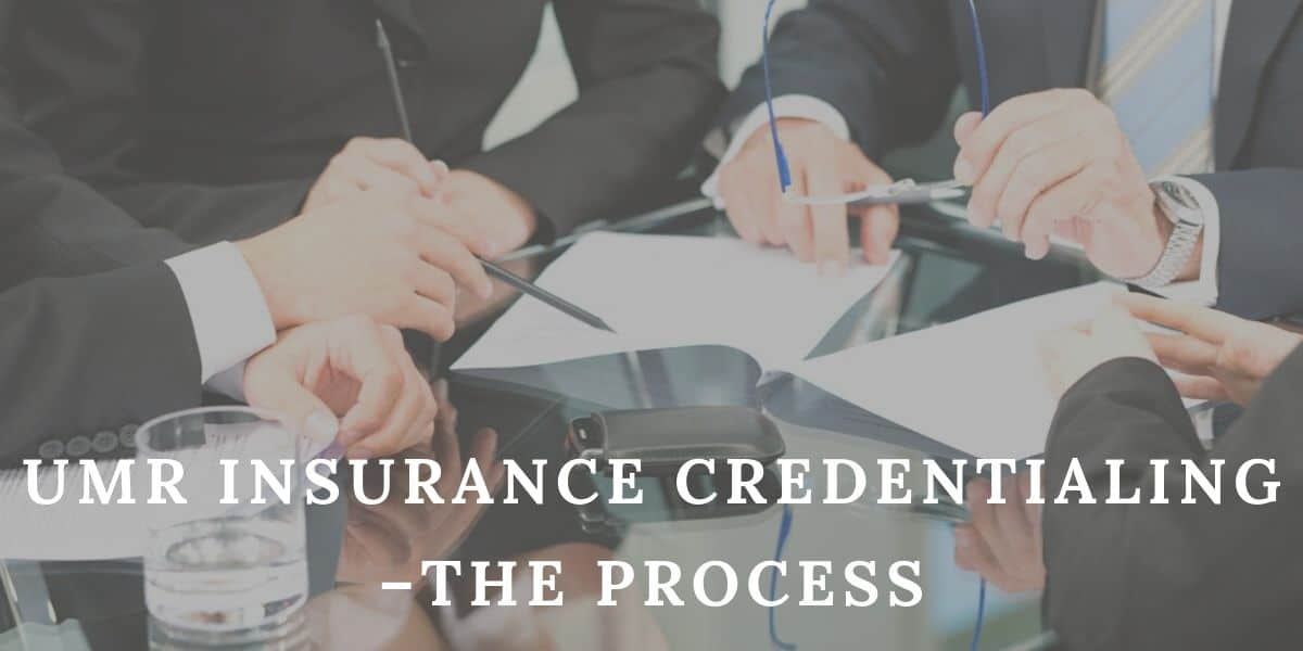 UMR Insurance Credentialing – The Process