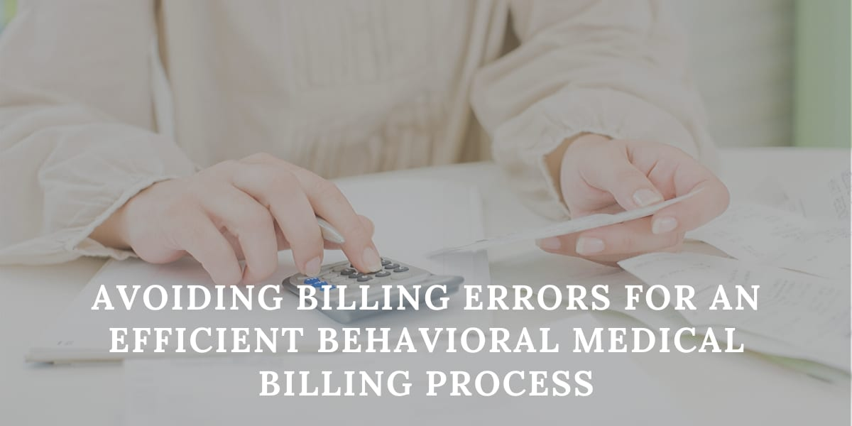 Avoiding Billing Errors for an Efficient Behavioral Medical Billing Process