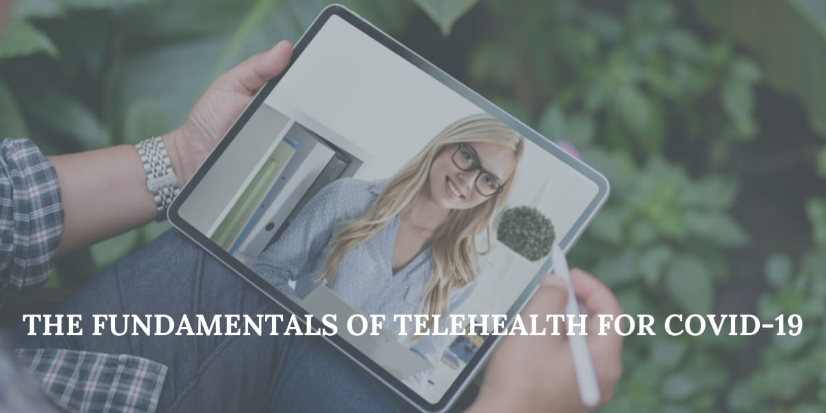 The Fundamentals of Telehealth  for COVID-19