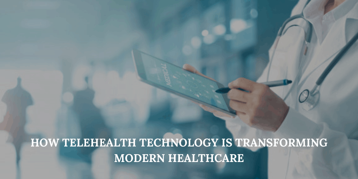 How Telehealth Technology is Transforming Modern Healthcare