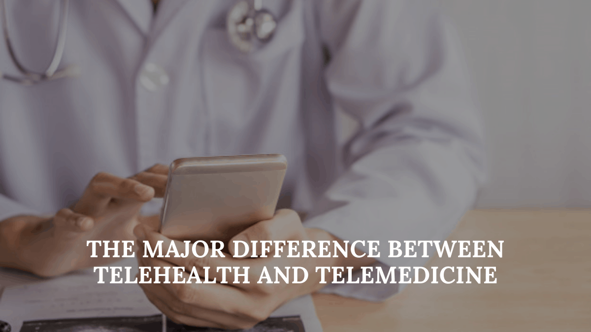 The Major Difference between Telehealth and Telemedicine