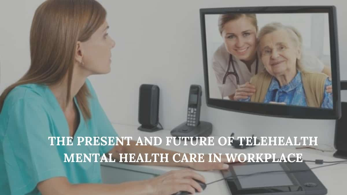 The Present and Future of Telehealth Mental Health Care in the Workplace