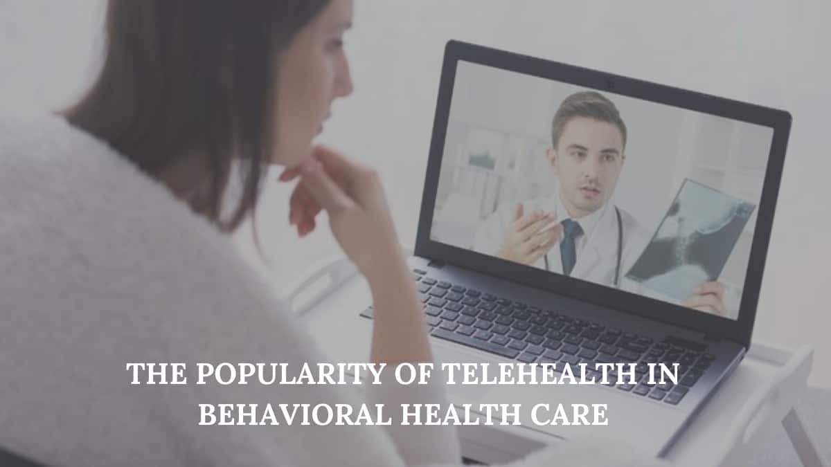The Popularity of Telehealth in Behavioral Health Care