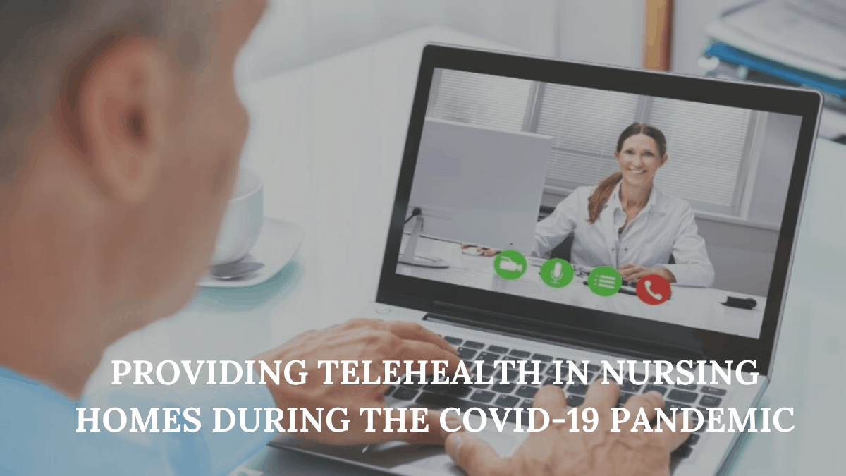 Providing Telehealth in Nursing Homes during the COVID-19 Pandemic