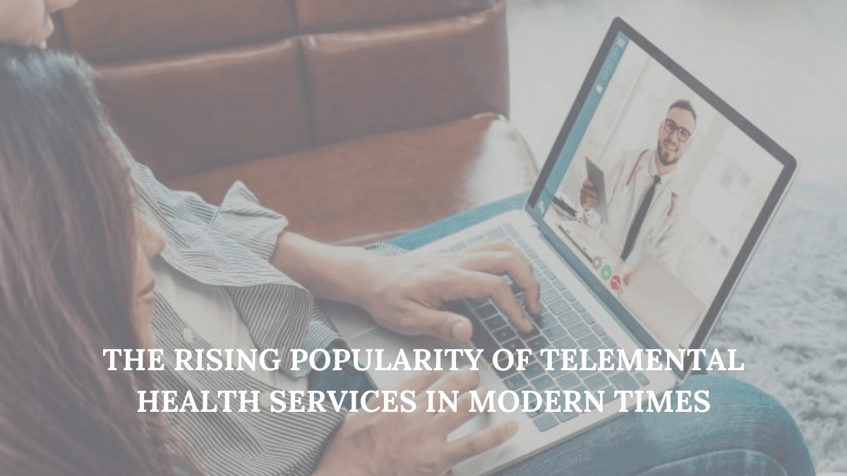 The Rising Popularity of Telemental Health Services in Modern Times